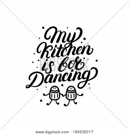 My kitchen is for dancing hand written lettering quote. Calligraphy phrase with salt and pepper shaker. Kitchen decorate. Isolated on white background. Vector illustration.