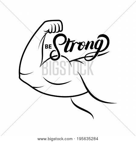 Strong arm icon. Line art. Bodybuilder muscle. Power. Be strong hand written lettering. Inspirational quote. Vector illustration.