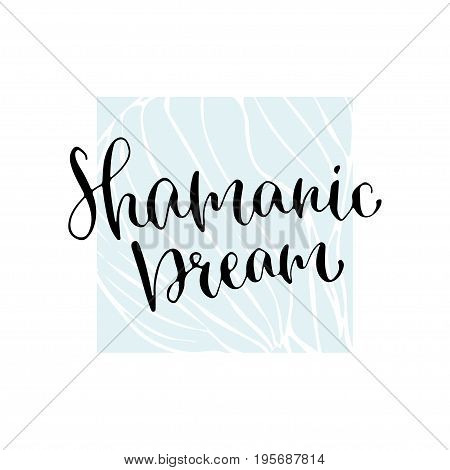 Shamanic dream - handwritten vector phrase. Modern calligraphic print for cards, poster or t-shirt