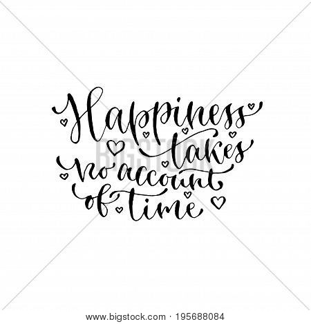 Happiness takes no account of time. Handwritten vector phrase. Modern calligraphic print for cards, poster or t-shirt