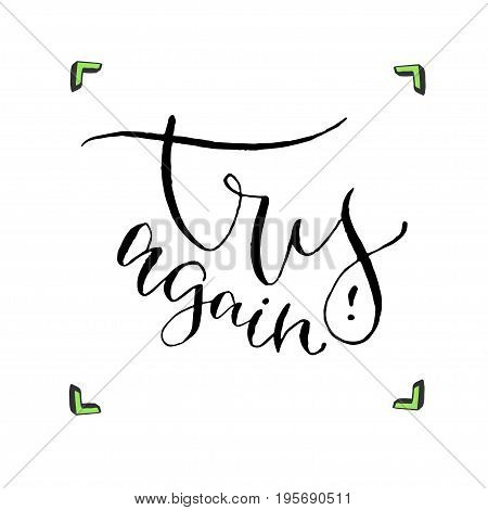 Try again - vector inspirational calligraphy. Modern hand-lettered print and t-shirt design