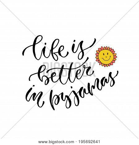 Life bette in pyjamas. Vector inspirational calligraphy for slumber party. Modern hand-lettered print and t-shirt design