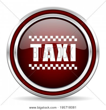 Taxi red glossy icon. Chrome border round web button. Silver metallic pushbutton.