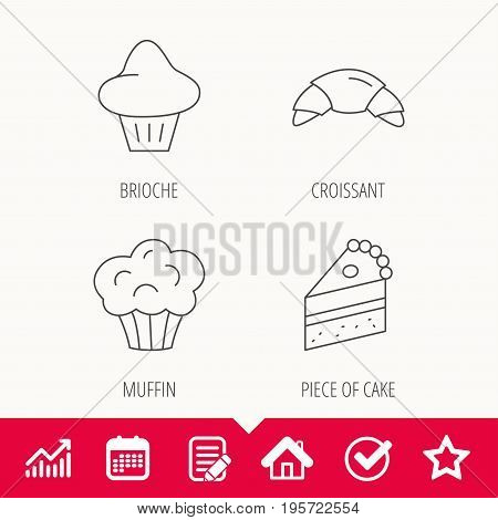 Croissant, brioche and piece of cake icons. Sweet muffin linear sign. Edit document, Calendar and Graph chart signs. Star, Check and House web icons. Vector