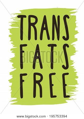 Trans fats free hand drawn label isolated vector illustration. Healthy food and natural diet symbol. Vegan icon. Logo for vegetarian nutrition. Trans fats free sign. Bio and eco product concept.