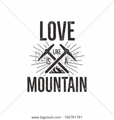 Hand drawn climbing vintage label tee shirt design. Travel badge with mountain, climb gear and quote - love mountain. Outdoors adventure t shirt, logotype. Stock illustration.