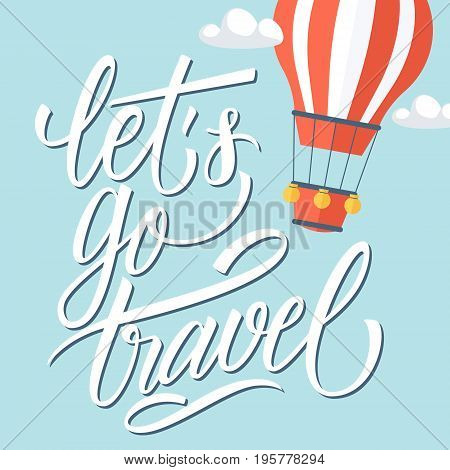 Let's go travel card with hand lettering text design and hot air balloon. Vector illustration.