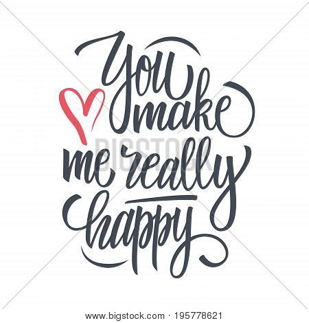 You make me really happy calligraphic lettering design card template. Creative typography for romantic greetings. Vector illustration.