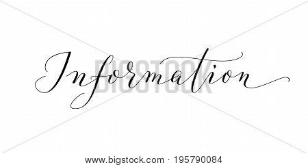 Information word, hand written custom calligraphy isolated on white. Elegant lettering with swirls and swashes. Great for banners, headers, wedding invitations, party flyers, booklets.