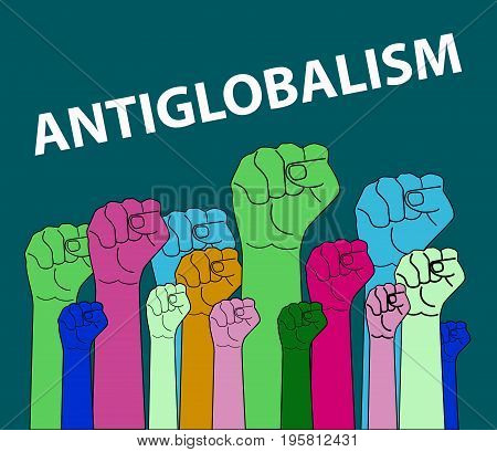 Poster antiglobalism. Hands raised in crowd. Vector illustration