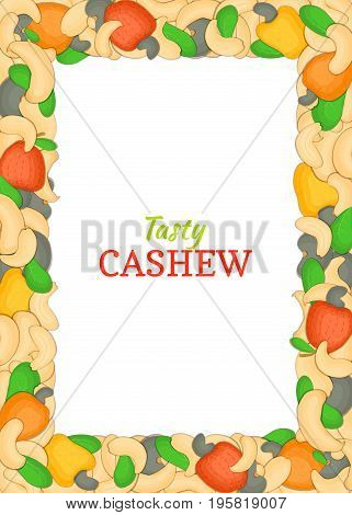 Vertical Rectangle colored frame composed of delicious of cashew nut. Vector card illustration. Nuts frame, cashew nuts fruit in the shell, whole, shelled, leaves for packaging design of food.