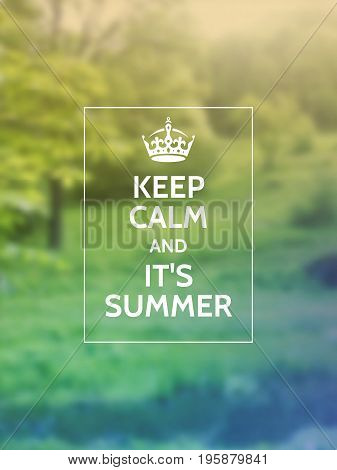 Keep calm and it's summer phrase on summer party or event motivational poster design in front of blurry photographic background with nature.