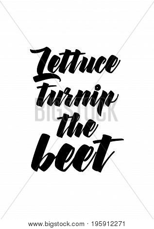 Quote food calligraphy style. Hand lettering design element. Inspirational quote: Lettuce turnip the beet.