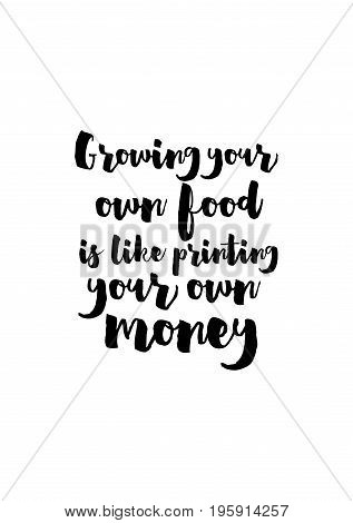 Quote food calligraphy style. Hand lettering design element. Inspirational quote: Growing your own food is like printing your own money.
