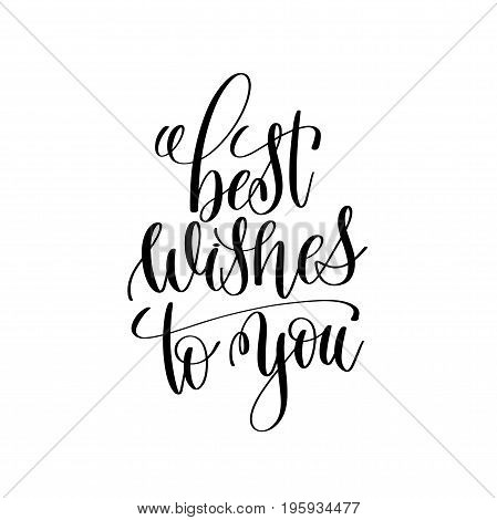 best wishes to you black and white modern brush calligraphy positive quote, motivational and inspirational typography poster, hand lettering text vector illustration