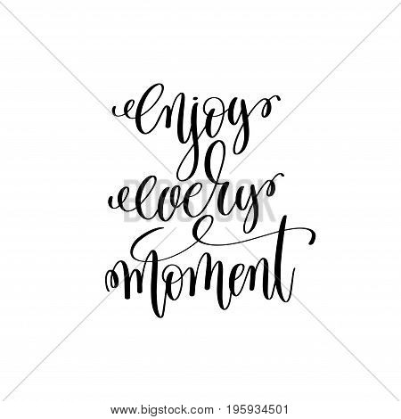 enjoy every moment black and white modern brush calligraphy positive quote, motivational and inspirational typography poster, hand lettering text vector illustration