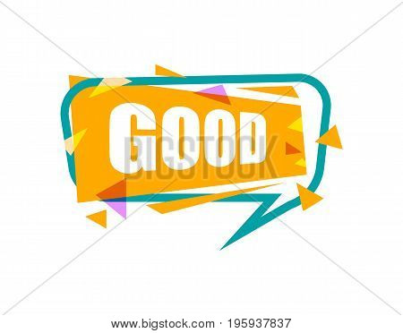 Good speech bubble with expression text. Most commonly used replica label isolated on white background vector illustration.