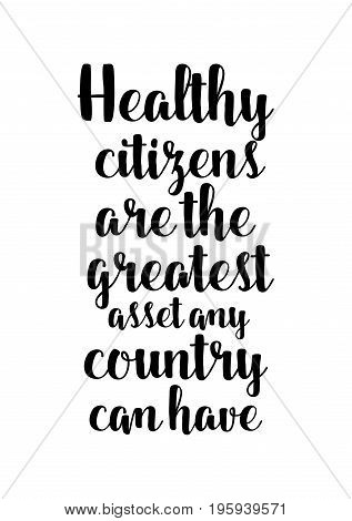 Quote food calligraphy style. Hand lettering design element. Inspirational quote: Healthy citizens are the greatest asset any country can have.