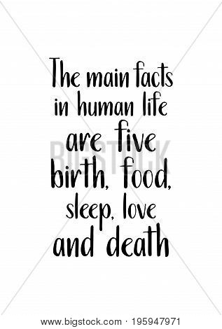 Quote food calligraphy style. Hand lettering design element. Inspirational quote: The main facts in human life are five: birth, food, sleep, love and death.