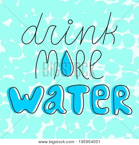 Drink more water inspiring line lettering on light blue textured background.Motivating hydration quote.Body care advice poster.Healthy lifestyle concept.Weight loss slogan. Beauty tip.Wellness print.
