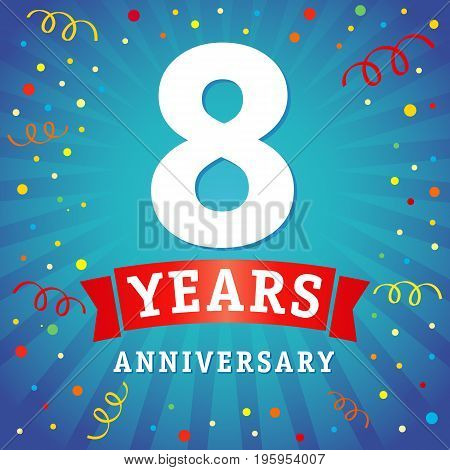 8 years anniversary logo celebration card. 8th years anniversary vector background with red ribbon and colored confetti on blue flash radial lines