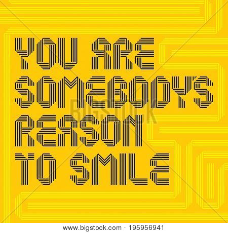 Motivational and inspirational poster with words you are somebody's reason to smile vector illustration