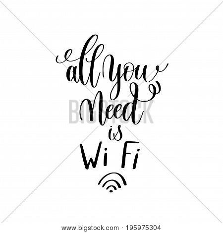 all you need is Wi Fi black and white handwritten lettering positive quote, motivational and inspirational phrase, calligraphy vector illustration