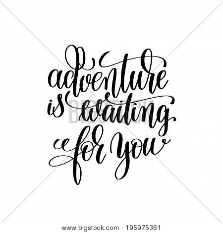 adventure is waiting for you black and white handwritten lettering positive quote, motivational and inspirational phrase, calligraphy vector illustration