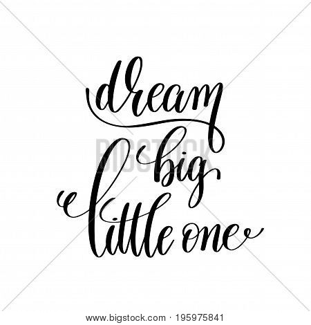dream big little one black and white handwritten lettering positive quote, motivational and inspirational phrase, calligraphy vector illustration
