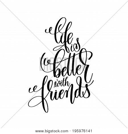 life is better with friends black and white handwritten lettering positive quote, motivational and inspirational phrase, calligraphy vector illustration
