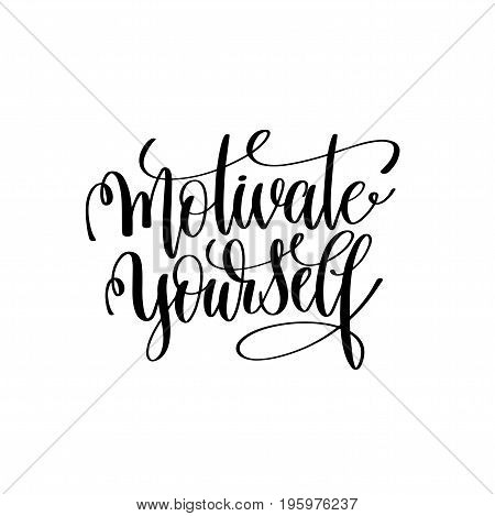 motivate yourself black and white handwritten lettering positive quote, motivational and inspirational phrase, calligraphy vector illustration