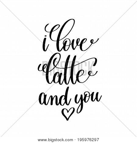 i love latte and you black and white handwritten lettering romantic positive quote, morning motivational and inspirational phrase, calligraphy vector illustration