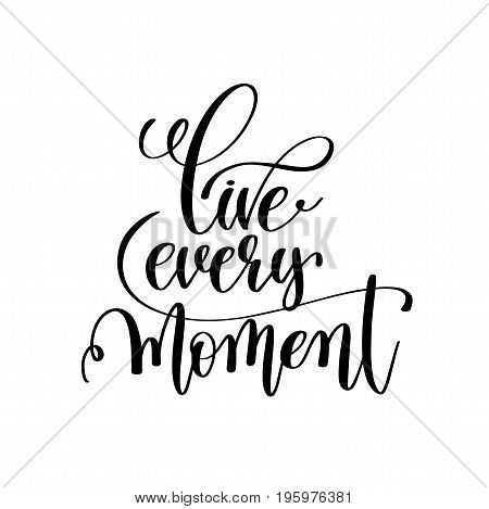 live every moment black and white handwritten lettering positive quote, motivational and inspirational phrase, calligraphy vector illustration