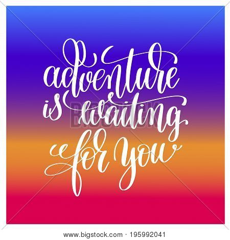 adventure is waiting for you handwritten lettering positive quote on coloring background, motivational and inspirational phrase, calligraphy vector illustration