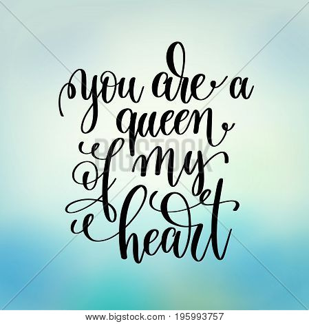 you are a queen of my heart handwritten lettering positive quote on blue background, motivational and inspirational phrase, calligraphy vector illustration