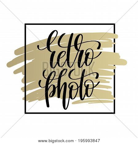retro photo black handwritten lettering positive quote on golden brush background, overly photography phrase, calligraphy vector illustration