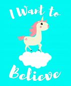 Cute unicorn on a cloud. I want to believe. Vector illustration for children's t-shirt. For print design. poster