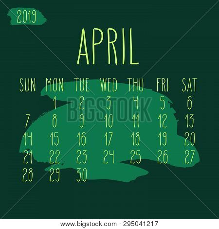 April Year 2019 Vector Monthly Calendar. Week Starting From Sunday. Hand Drawn Freeform Green Paint