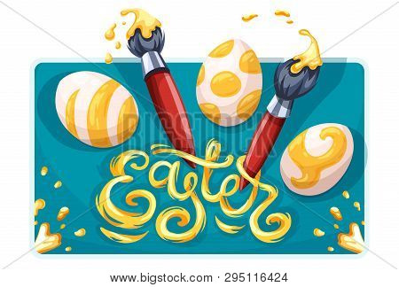 Easter Holiday Greeting Card. Coloring, Painting On Paschal Eggs. Art Brushes For Drawing With Yello