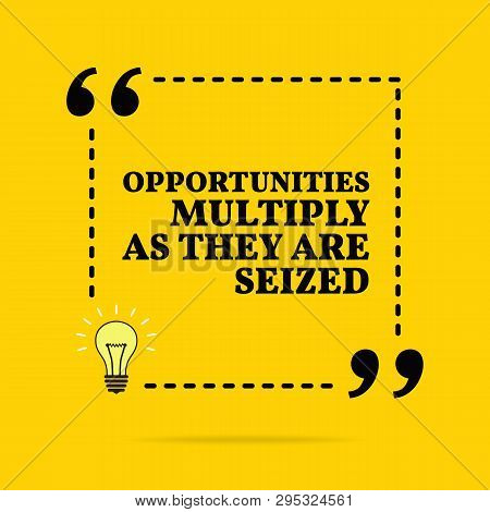 Inspirational Motivational Quote. Opportunities Multiply As They Are Seized. Black Text Over Yellow