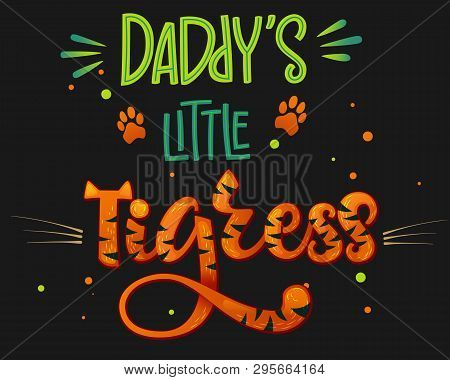 Daddy's Little Tigress Color Hand Draw Calligraphy Script Lettering Text Whith Dots, Splashes And Wh