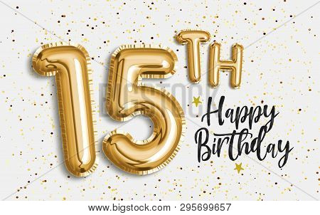Happy 15th Birthday Gold Foil Balloon Greeting Background 15 Years Anniversary Logo Template
