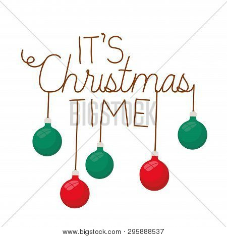 Its Christmas Time With Christmas Balls Hanging Vector Illustration Deisgn