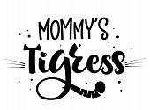Mommy's Tigress isolated black'n'white hand draw calligraphyc script lettering whith dots, splashes and whiskers decore. Design for cards, t-shirts, banners, baby shower prints. poster