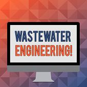 Handwriting text writing Wastewater Engineering. Concept meaning engineering methods to improve sanitation in publics Blank White Computer Monitor WideScreen Mounted on a Stand for Technology. poster