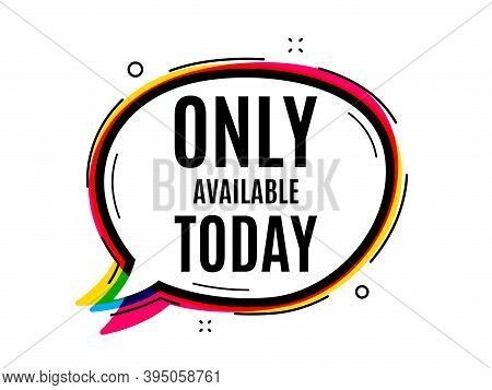 Only Available Today. Speech Bubble Vector Banner. Special Offer Price Sign. Advertising Discounts S
