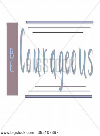 Be Courageous A Handlettered Graphic Illustration With Muted Colors And Horizontal Stripes On A Whit
