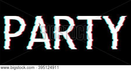 Text Party In Glitch Effect On Black Background. Vector Illustration.