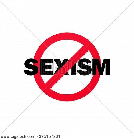 No Sexism Sign. Prohibition Sign. Stop Sexism Icon. No Sexism Symbol. Banning Sexism. Vector Eps 10.