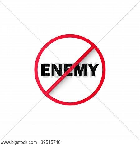 No Enemy Sign. Prohibition Sign. Stop Enemy Icon. No Enemy Symbol. Banning Enemy. Vector Eps 10. Iso